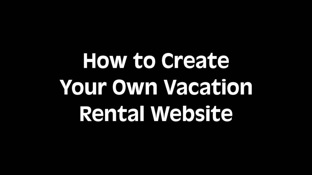 How to Create Your Own Vacation Rental Website